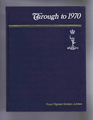 THROUGH TO 1970, Royal Signals Golden Jubilee: Adams, Colonel R.M