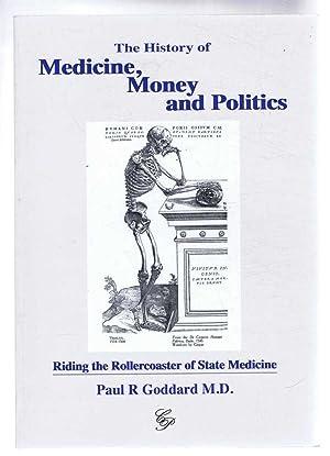 THE HISTORY OF MEDICINE, MONEY AND POLITICS,: Goddard, Paul R;