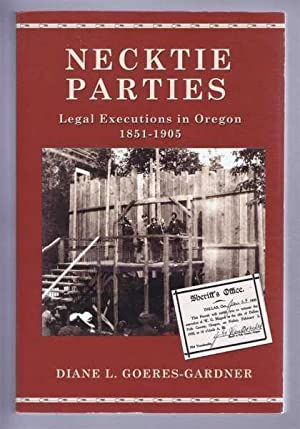NECKTIE PARTIES A History of Legal Executions in Oregon, 1851-1905