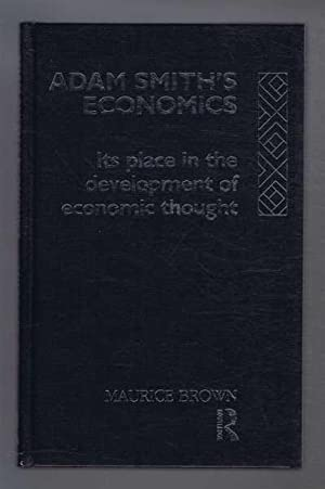 ADAM SMITH'S ECONOMICS Its Place in the Development of Economic Thought