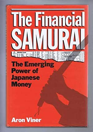 THE FINANCIAL SAMURAI, the Emerging Power of Japanese Money