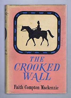 The Crooked Wall, A Victorian Story of: Faith Compton Mackenzie