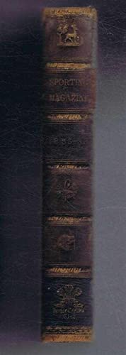 The Sporting Magazine 1835 or Monthly Calendar of the Transactions of the Turf, the Chase & Every...