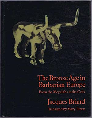 The Bronze Age in Barbarian Europe, From the Megaliths to the Celts