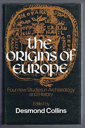 The Origins of Europe, Four new studies in Archaeology and History: Early Man; Later Prehistory; ...