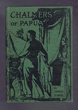 Chalmers of Papua: Ernest H Hayes