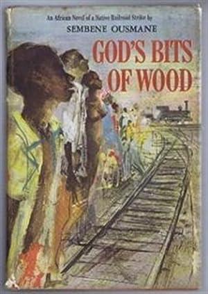 God's Bits of Wood. an African Novel of a Native Railroad Strike: Sembene Ousmane