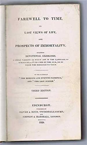 Farewell to Time or Last Views of Life and Prospects of Immortality, including Devotional Exercises...