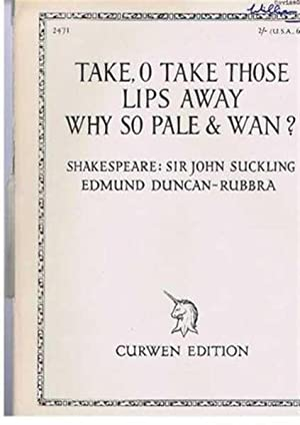 Take, O take those Lips Away; Why: Music by Edmund