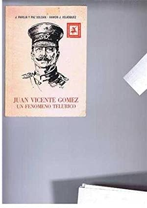 Juan Vicente Gomez, Un Fenomeno Telurico: J Pareja y Paz Soldan, prologo de Ramon J Velasquez