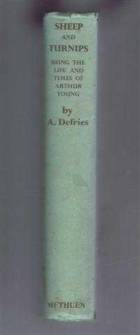 Sheep and Turnips: being the life and times of Arthur Young, F.R.S.: Amelia Defries. Preface by R A...