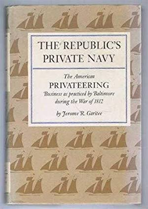 The Republic's Private Navy. The American Privateering Business as practised by Baltimore during ...
