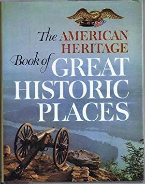 The American Heritage Book of Great Historic Places