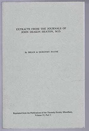 Extracts from the Journals of John Deakin Heaton, M.D. of Claremont, Leeds: Brian & Dorothy Payne