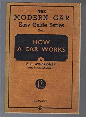 How A Car Works, The Modern Car: E P Willoughby