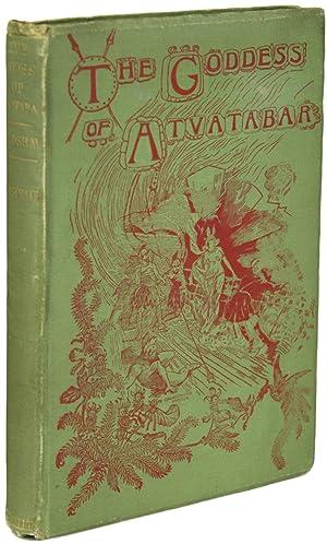 THE GODDESS OF ATVATABAR: BEING THE HISTORY: Bradshaw, William R[ichard]