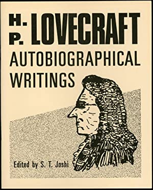 AUTOBIOGRAPHICAL WRITINGS.edited by S. T. Joshi: Lovecraft, H[oward] P[hillips]
