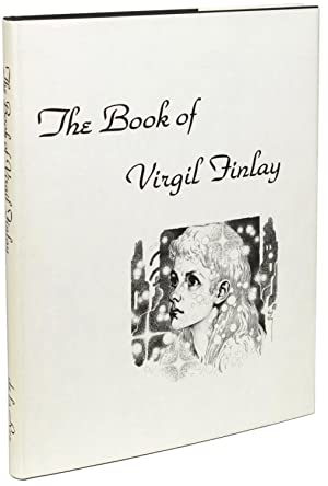 THE BOOK OF VIRGIL FINLAY: BEING THE DRAWINGS OF VIRGIL FINLAY (1914-1971) FROM THE COLLECTION OF...