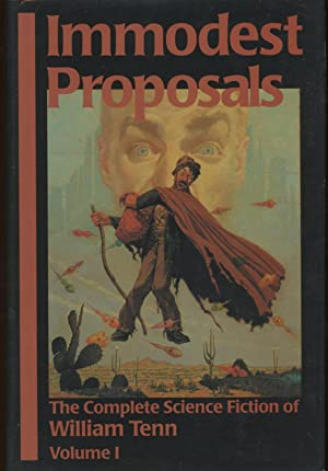 IMMODEST PROPOSALS: THE COMPLETE SCIENCE FICTION OF WILLIAM TENN VOLUME 1