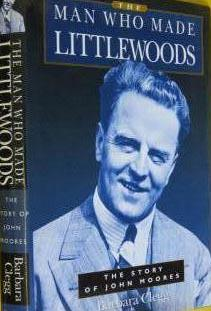 The Man Who Made Littlewoods: The Story: Barbara Clegg