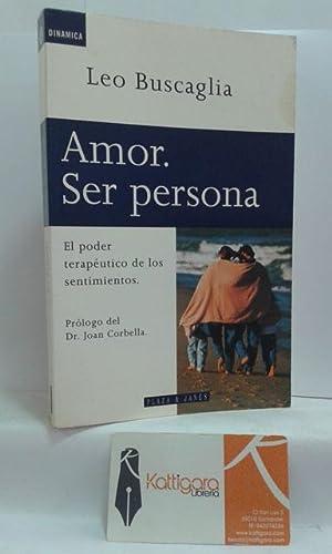 AMOR, SER PERSONA. EL PODER TERAPÉUTICO DE: BUSCAGLIA, LEO