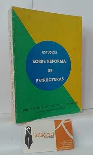 ESTUDIOS SOBRE REFORMA DE ESTRUCTURAS: INSTITUTO DE ESTUDIOS