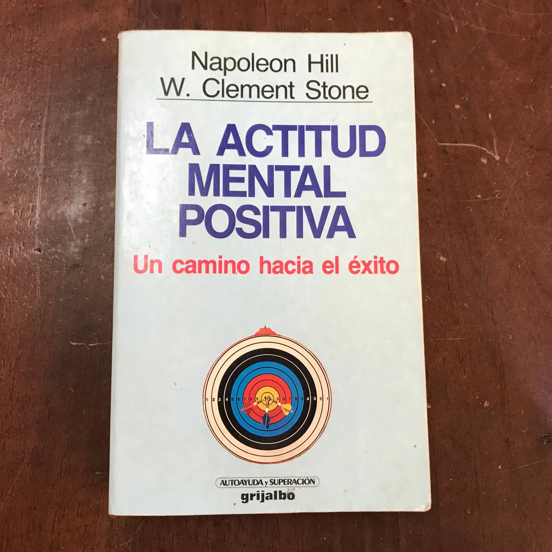 La actitud mental positiva: Napoleon Hill; W. Clement Stone