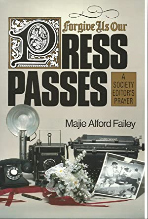 Forgive Us Our Press Passes: Majie Alford Failey