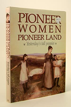 Pioneer Women Pioneer Land Yesterday's Tall Poppies: De Vries-Evans, Susanna