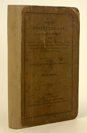 Modern Confectionary; Containing Receipts for Drying and: The Author Of