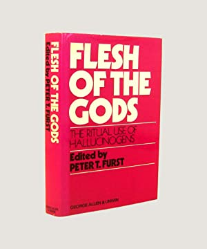 Flesh of the Gods The Ritual Use: Furst, Peter T