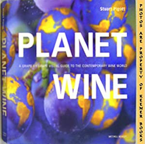 Planet Wine (A Grape By Grape Visual Guide To The Contemporary Wine World)