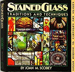 Stained Glass Traditions And Techniques (Plus A Design Workbook And 10 Projects)