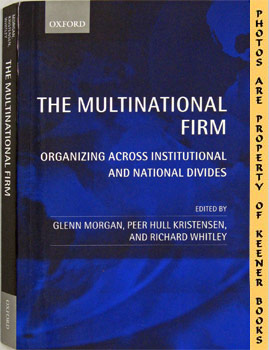 The Multinational Firm (Organizing Across Institutional And National Divides)