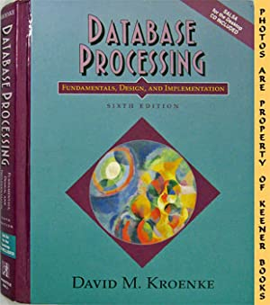Database Processing (Fundamentals, Design & Implementation - Sixth - 6th - Edition): Kroenke, ...