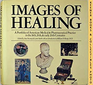 Images Of Healing : A Portfolio Of American Medical & Pharmaceutical Practice In The 18th, 19th, ...