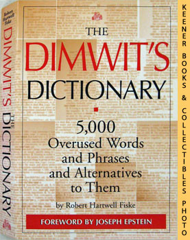 The Dimwit's Dictionary (5,000 Overused Words And Phrases And Alternatives To Them)