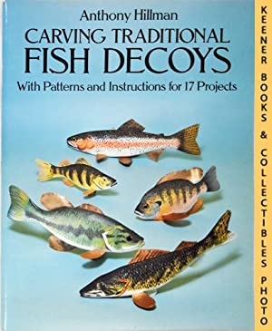 Carving Traditional Fish Decoys : With Patterns And Instructions For 17 Projects: Hillman, Anthony