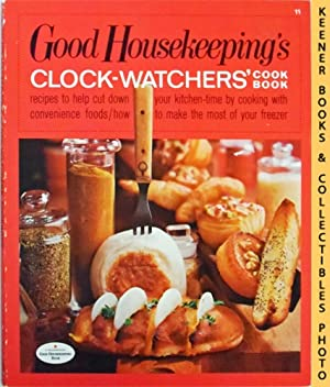 Good Housekeeping's Clock-Watchers' Cookbook [Cook Book], Vol.: Good Housekeeping Magazine