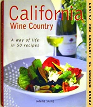 California Wine Country (A Way Of Life In 50 Recipes)
