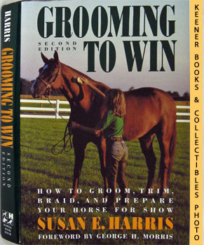 Grooming To Win (How To Groom, Trim, Braid, And Prepare Your Horse For Show)