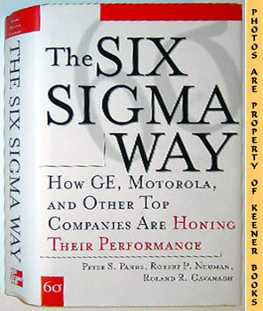 The Six Sigma Way (How GE, Motorola, And Other Top Companies Are Honing Their Performance)