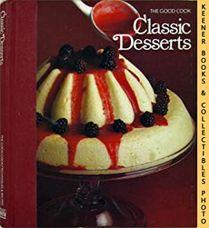 Classic Desserts: The Good Cook Techniques & Recipes Series