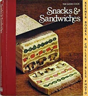 Snacks & Sandwiches: The Good Cook Techniques & Recipes Series