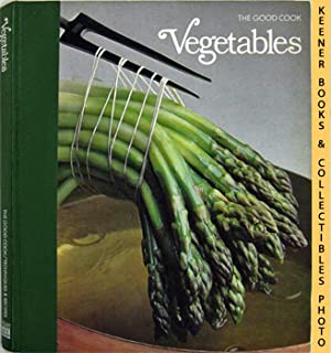 Vegetables: The Good Cook Techniques & Recipes Series