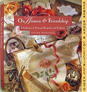 On Women & Friendship (A Collection Of Victorian Keepsakes And Traditions)