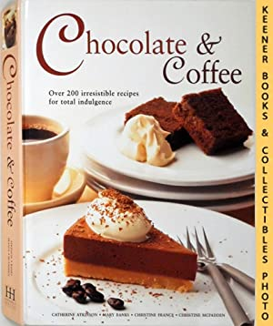 Chocolate & Coffee : Over 200 Irresistible Recipes for Total Indulgence
