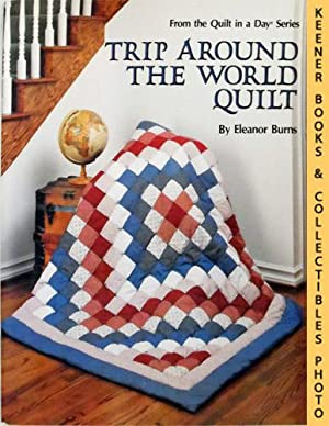 Trip Around The World Quilt: From The Quilt In A Day Series Series
