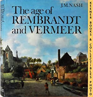 The Age of Rembrandt and Vermeer : Dutch Painting in the Seventeenth Century