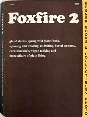 Foxfire, Volume 2 : Ghost Stories, Spring Wild Plant Foods, Spinning and Weaving, Midwifing, Buri...